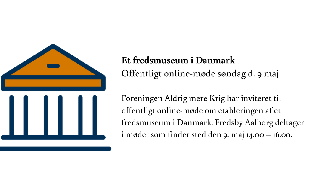 Et fredsmuseum i Danmark. Offentlig online-møde søndag d. 9 maj 2021.